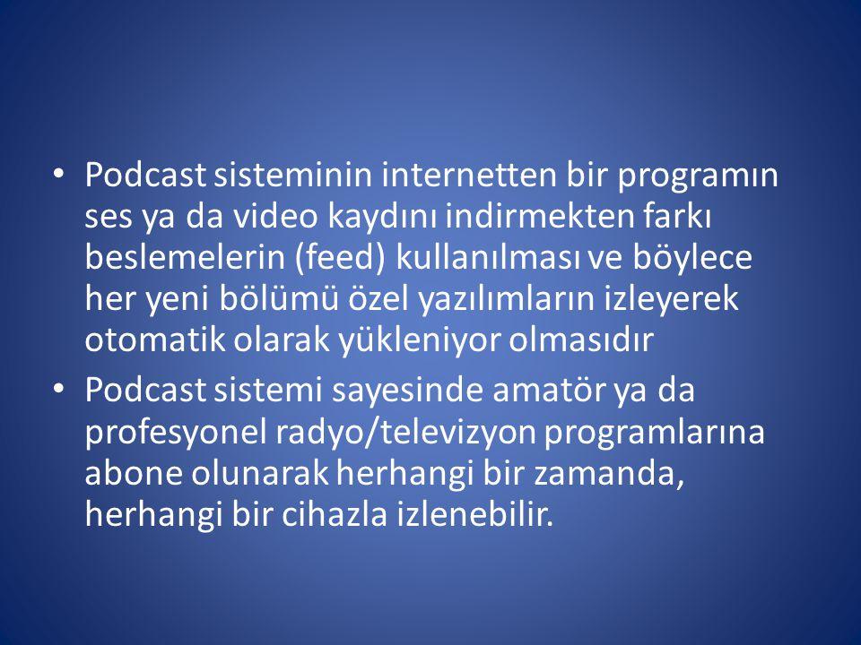 • Podcast sisteminin internetten bir programın ses ya da video kaydını indirmekten farkı beslemelerin (feed) kullanılması ve böylece her yeni bölümü ö