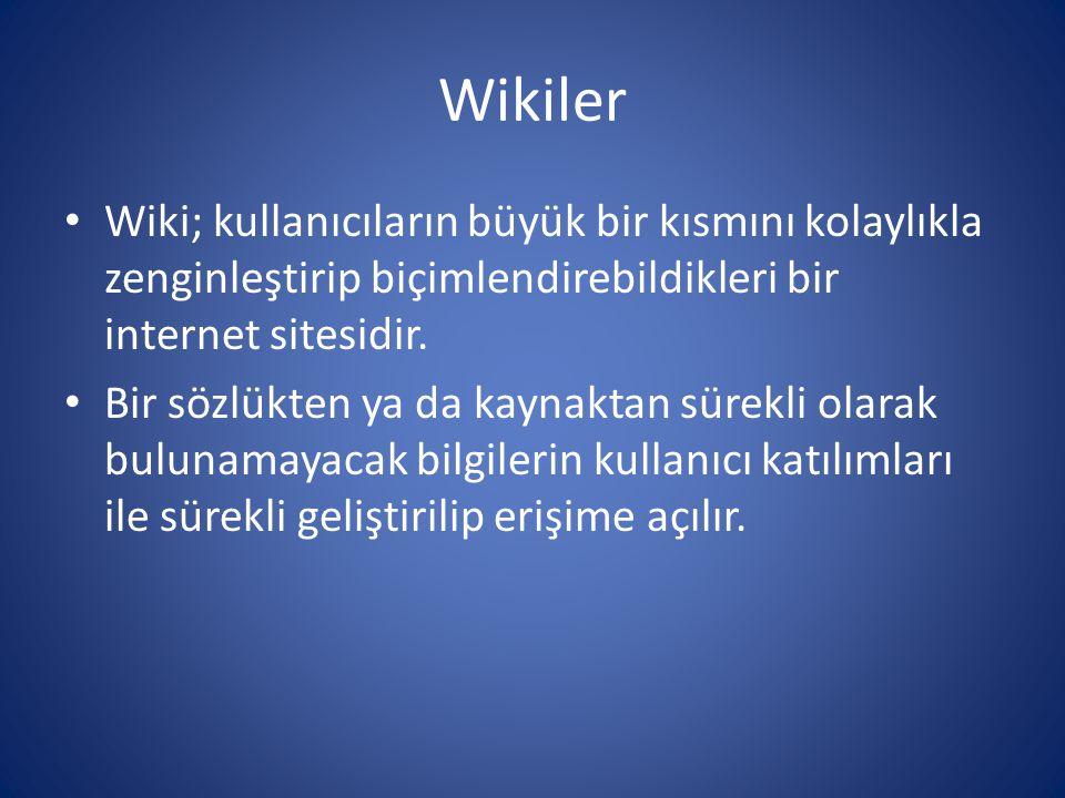 Wikiler • Wiki; kullanıcıların büyük bir kısmını kolaylıkla zenginleştirip biçimlendirebildikleri bir internet sitesidir. • Bir sözlükten ya da kaynak