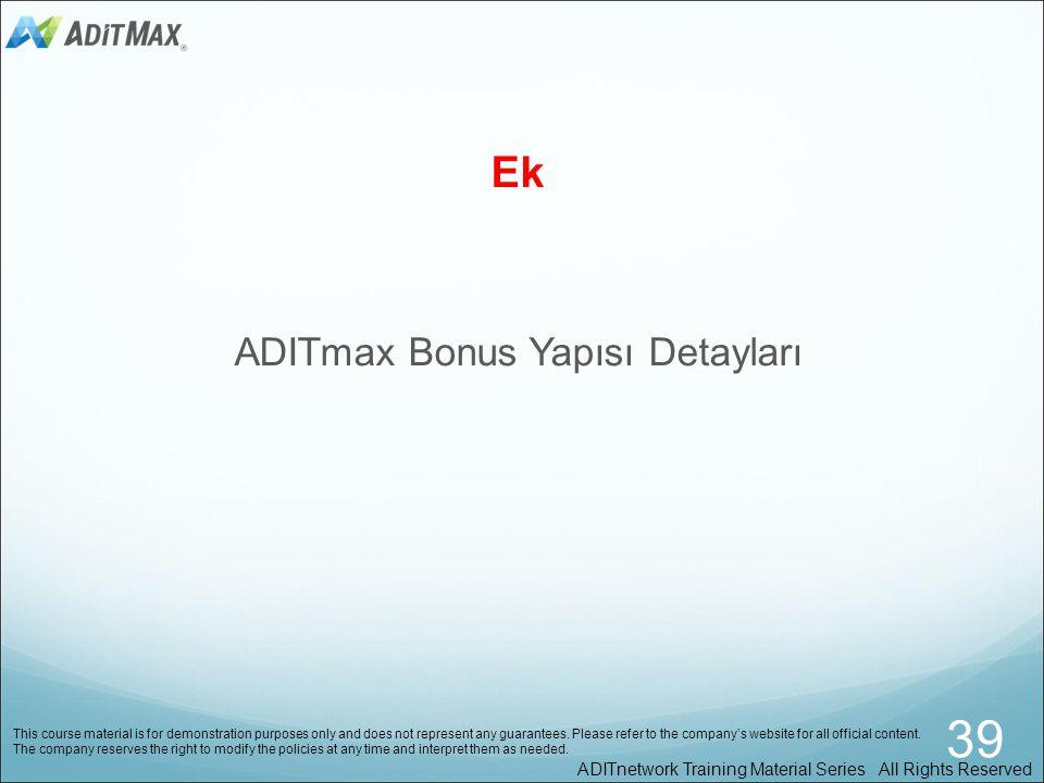 Firmanın günlük gelirinin %80'i elite distribütörlerimiz arasında paylaştırılır. Bonus Paylaşımı 38 ADITmax Training Material Series All Rights Reserv