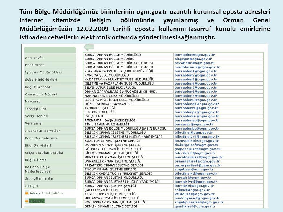Tüm Bölge Müdürlüğümüz birimlerinin ogm.gov.tr uzantılı kurumsal eposta adresleri internet sitemizde iletişim bölümünde yayınlanmış ve Orman Genel Müd