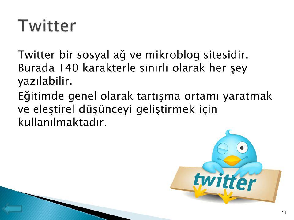 Twitter bir sosyal ağ ve mikroblog sitesidir. Burada 140 karakterle sınırlı olarak her şey yazılabilir. Eğitimde genel olarak tartışma ortamı yaratmak