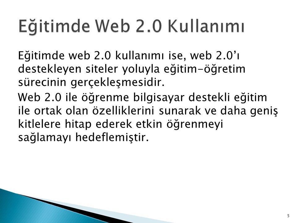 Eğitimde web 2.0 kullanımı ise, web 2.0'ı destekleyen siteler yoluyla eğitim-öğretim sürecinin gerçekleşmesidir. Web 2.0 ile öğrenme bilgisayar destek