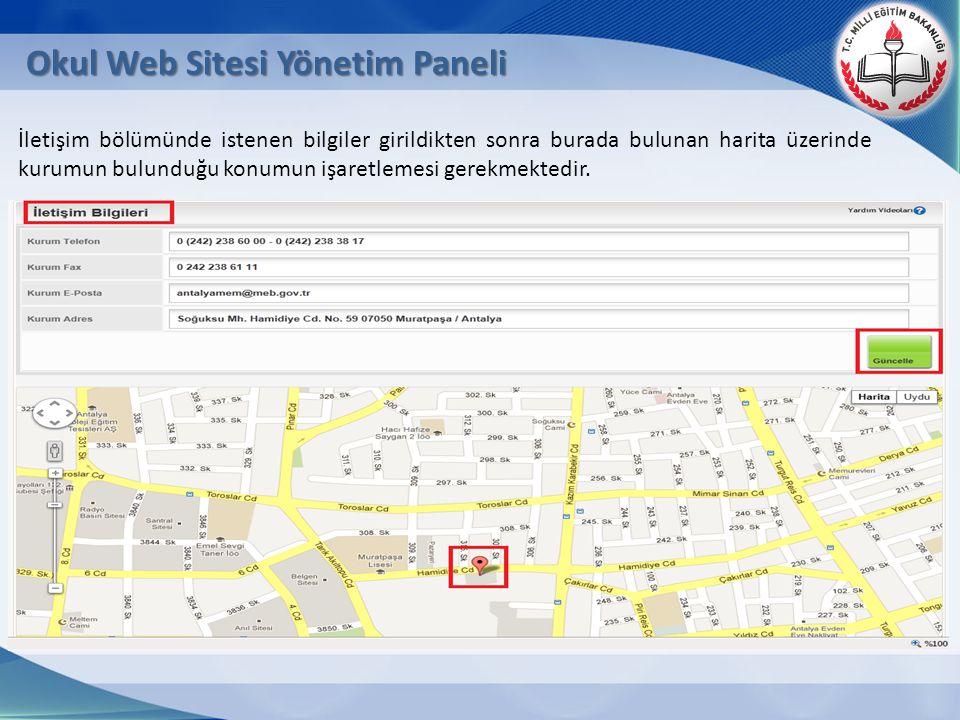 Okul Web Sitesi Yönetim Paneli İletişim bölümünde istenen bilgiler girildikten sonra burada bulunan harita üzerinde kurumun bulunduğu konumun işaretle