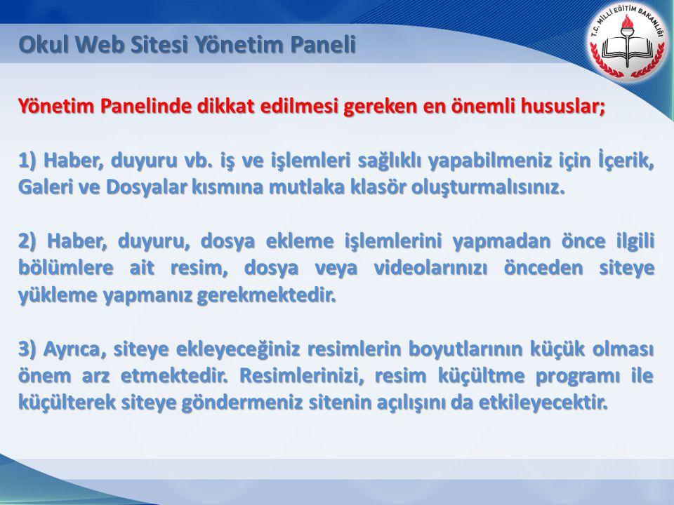 Okul Web Sitesi Yönetim Paneli Yönetim Panelinde dikkat edilmesi gereken en önemli hususlar; 1) Haber, duyuru vb. iş ve işlemleri sağlıklı yapabilmeni