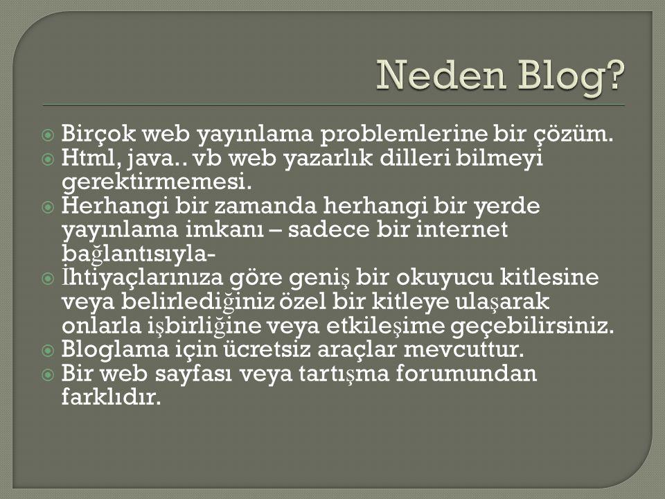  Birçok web yayınlama problemlerine bir çözüm.  Html, java.. vb web yazarlık dilleri bilmeyi gerektirmemesi.  Herhangi bir zamanda herhangi bir yer