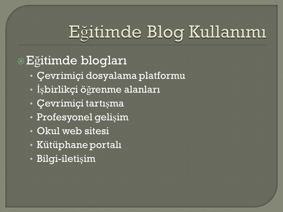  E ğ itimde blogları • Çevrimiçi dosyalama platformu • İş birlikçi ö ğ renme alanları • Çevrimiçi tartı ş ma • Profesyonel geli ş im • Okul web sitesi • Kütüphane portalı • Bilgi-ileti ş im
