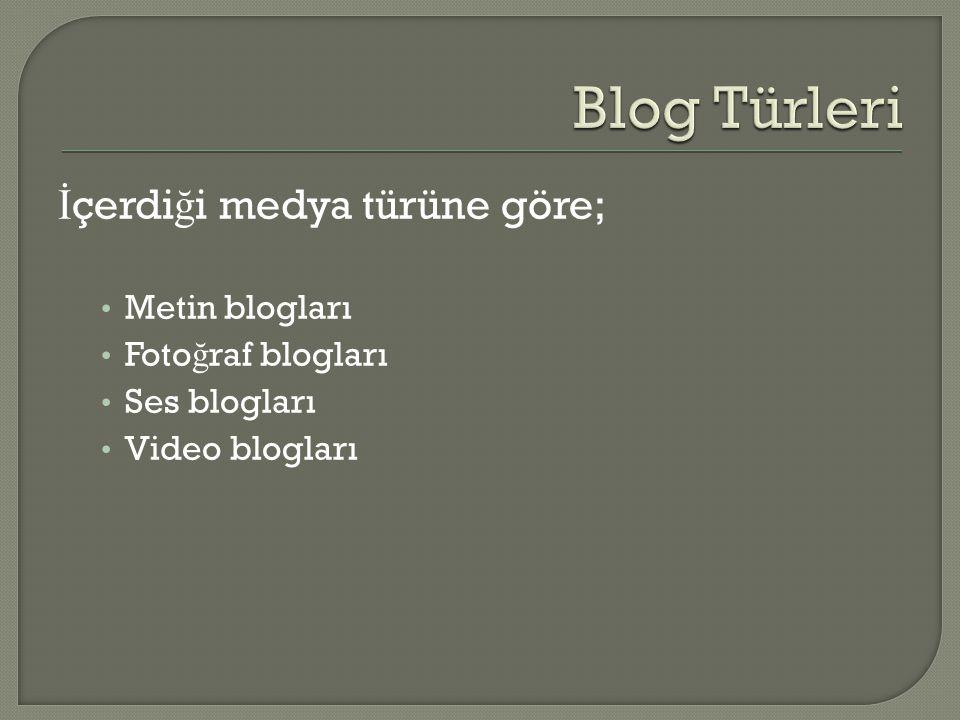İ çerdi ğ i medya türüne göre; • Metin blogları • Foto ğ raf blogları • Ses blogları • Video blogları