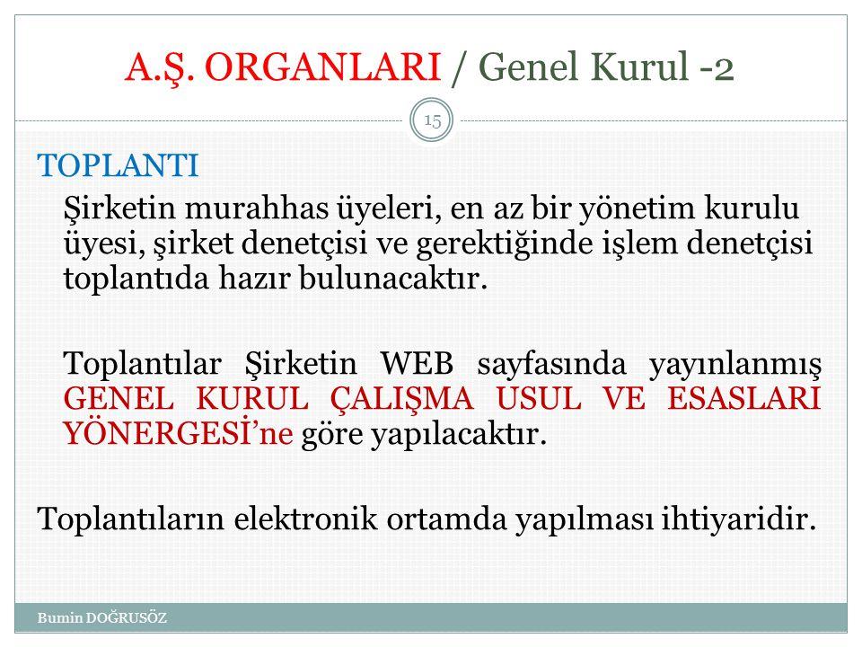 A.Ş. ORGANLARI / Genel Kurul -2 TOPLANTI Şirketin murahhas üyeleri, en az bir yönetim kurulu üyesi, şirket denetçisi ve gerektiğinde işlem denetçisi t