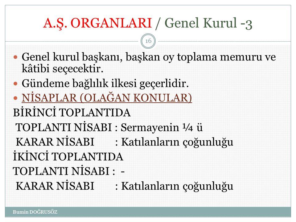 A.Ş. ORGANLARI / Genel Kurul -3  Genel kurul başkanı, başkan oy toplama memuru ve kâtibi seçecektir.  Gündeme bağlılık ilkesi geçerlidir.  NİSAPLAR