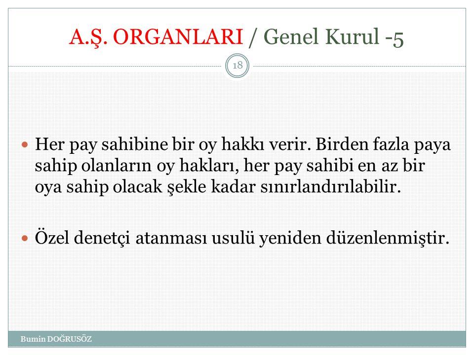 A.Ş.ORGANLARI / Genel Kurul -5  Her pay sahibine bir oy hakkı verir.
