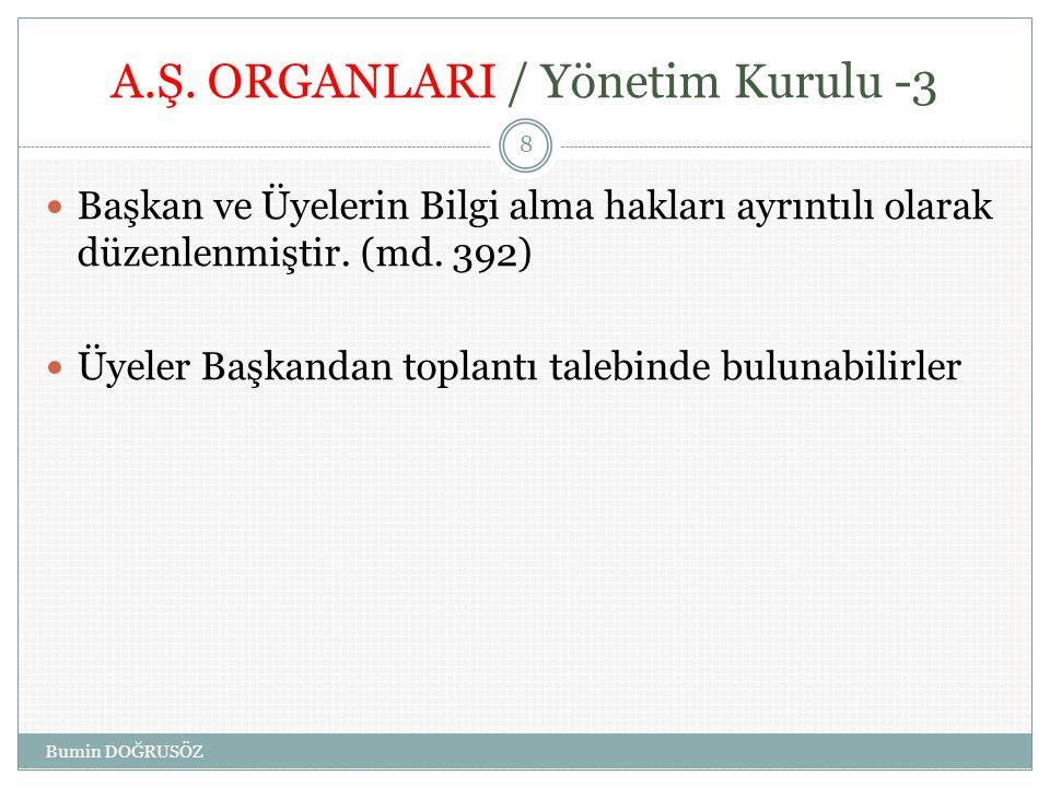 A.Ş. ORGANLARI / Yönetim Kurulu -3  Başkan ve Üyelerin Bilgi alma hakları ayrıntılı olarak düzenlenmiştir. (md. 392)  Üyeler Başkandan toplantı tale