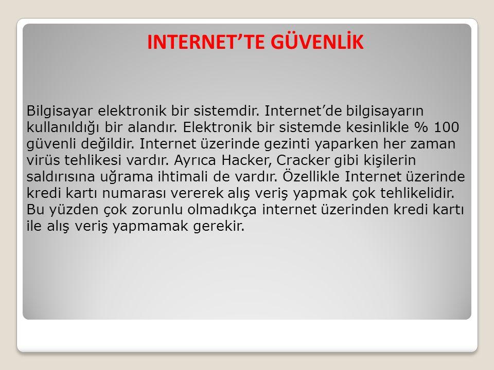 INTERNET'TE GÜVENLİK Bilgisayar elektronik bir sistemdir. Internet'de bilgisayarın kullanıldığı bir alandır. Elektronik bir sistemde kesinlikle % 100