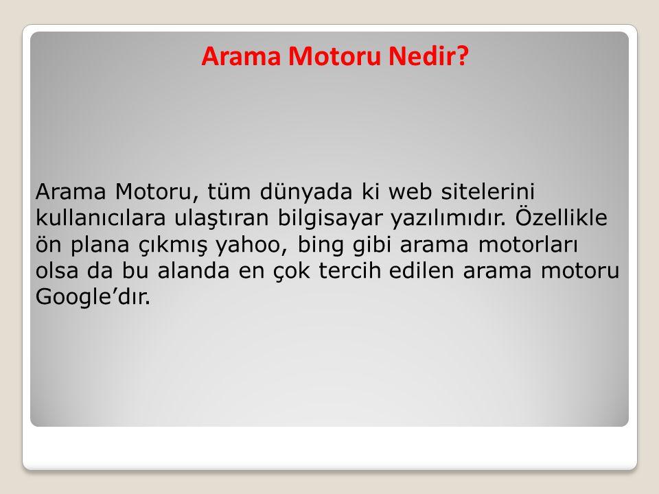 Arama Motoru Nedir? Arama Motoru, tüm dünyada ki web sitelerini kullanıcılara ulaştıran bilgisayar yazılımıdır. Özellikle ön plana çıkmış yahoo, bing