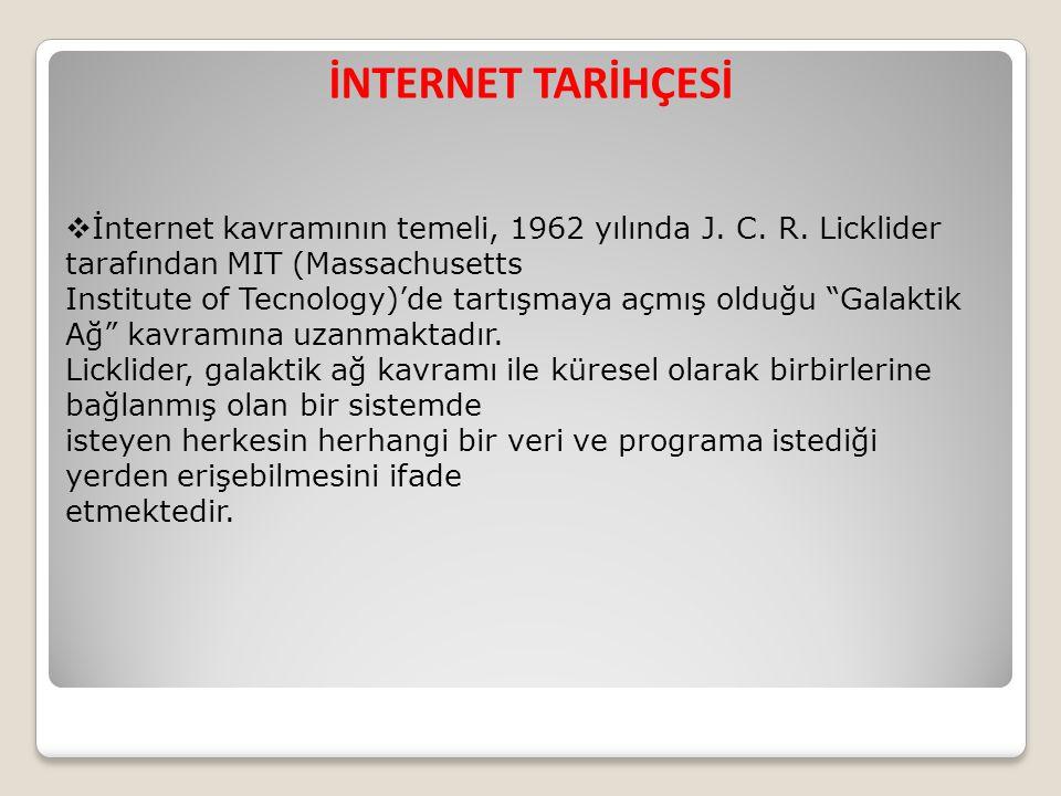 İNTERNET TARİHÇESİ  İnternet kavramının temeli, 1962 yılında J. C. R. Licklider tarafından MIT (Massachusetts Institute of Tecnology)'de tartışmaya a