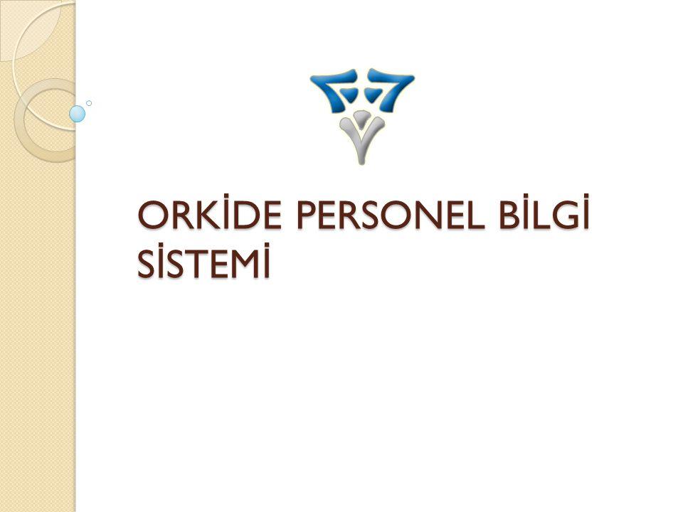 ORK İ DE PERSONEL B İ LG İ S İ STEM İ