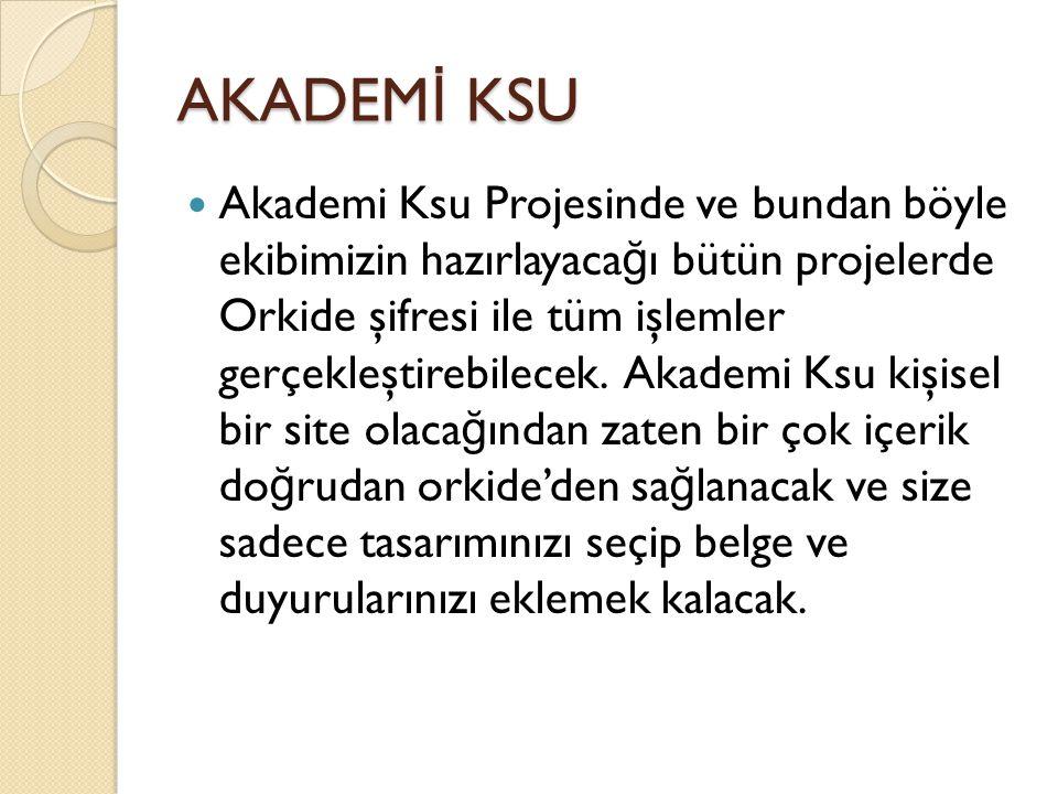 AKADEM İ KSU  Akademi Ksu Projesinde ve bundan böyle ekibimizin hazırlayaca ğ ı bütün projelerde Orkide şifresi ile tüm işlemler gerçekleştirebilecek.