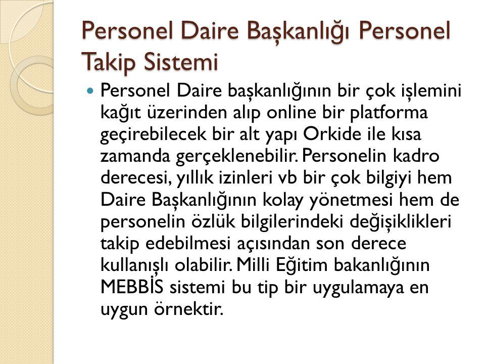 Personel Daire Başkanlı ğ ı Personel Takip Sistemi  Personel Daire başkanlı ğ ının bir çok işlemini ka ğ ıt üzerinden alıp online bir platforma geçirebilecek bir alt yapı Orkide ile kısa zamanda gerçeklenebilir.