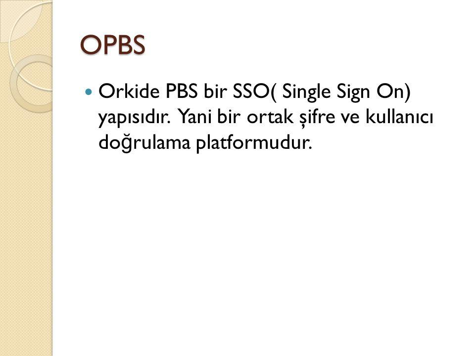 OPBS  Orkide PBS bir SSO( Single Sign On) yapısıdır.