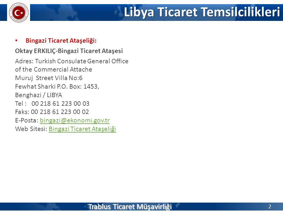 • Bingazi Ticaret Ataşeliği: Oktay ERKILIÇ-Bingazi Ticaret Ataşesi Adres: Turkish Consulate General Office of the Commercial Attache Muruj Street Vill
