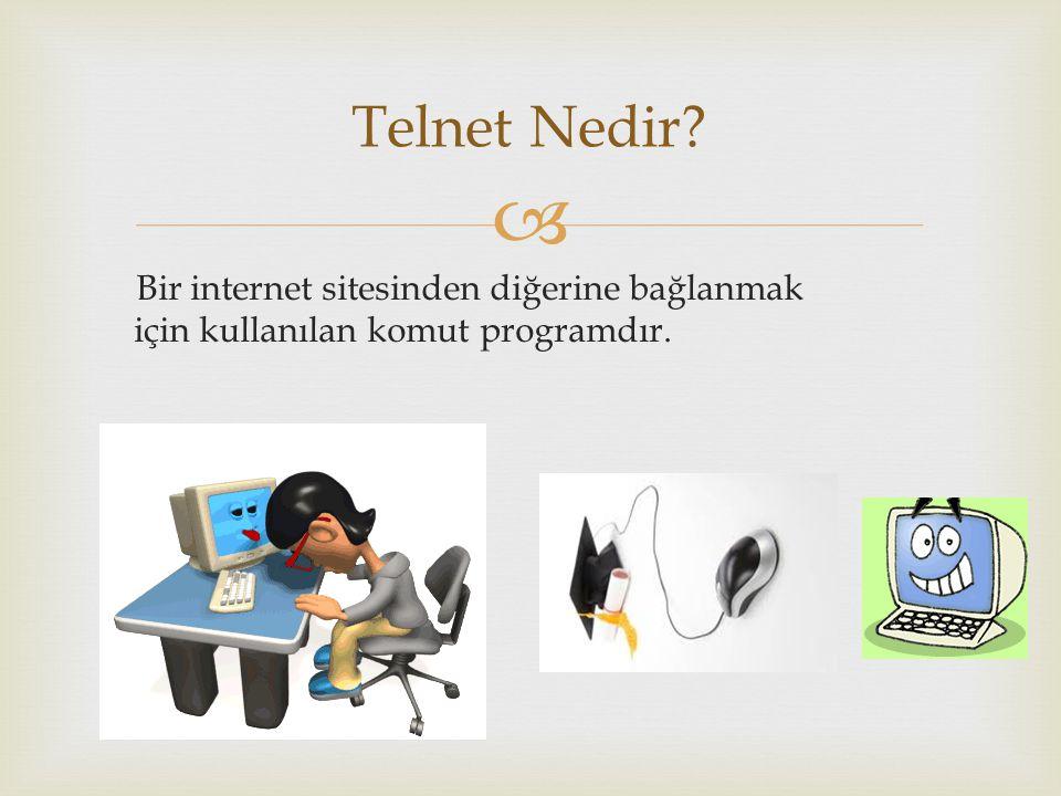  Bir internet sitesinden diğerine bağlanmak için kullanılan komut programdır. Telnet Nedir?