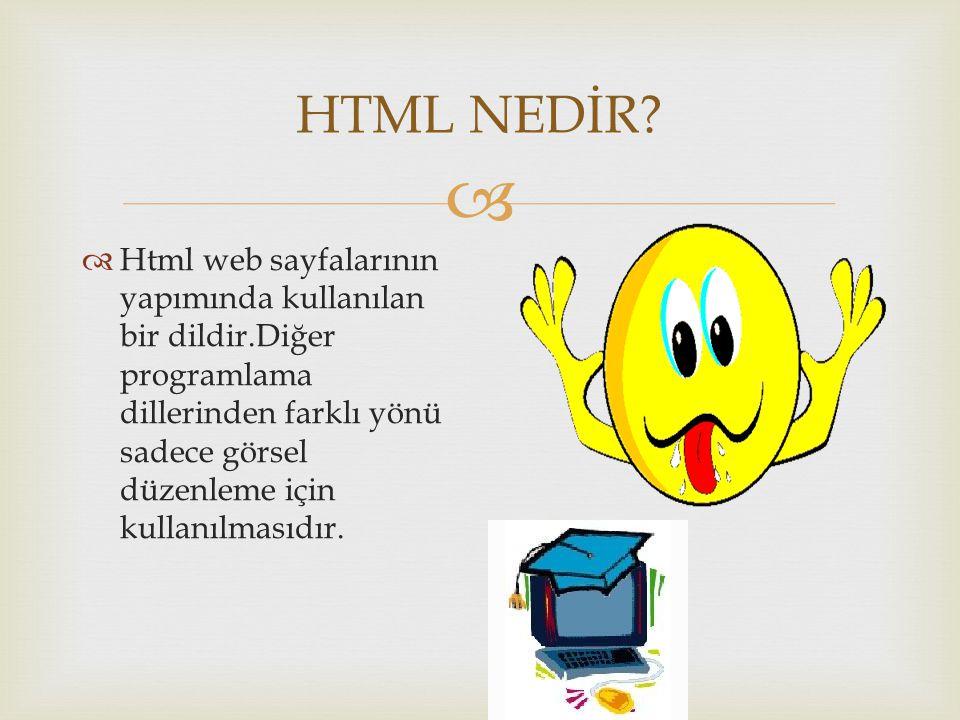  HTML NEDİR?  Html web sayfalarının yapımında kullanılan bir dildir.Diğer programlama dillerinden farklı yönü sadece görsel düzenleme için kullanılm