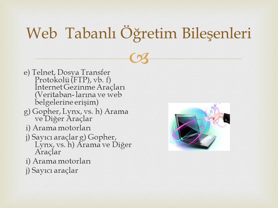  Web Tabanlı Öğretim Bileşenleri e) Telnet, Dosya Transfer Protokolü (FTP), vb. f) İnternet Gezinme Araçları (Veritaban- larına ve web belgelerine er