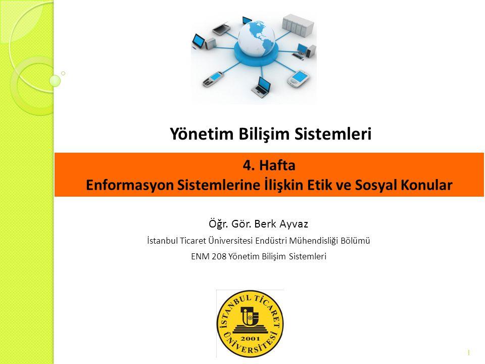 Yönetim Bilişim Sistemleri 1 Öğr. Gör. Berk Ayvaz İstanbul Ticaret Üniversitesi Endüstri Mühendisliği Bölümü ENM 208 Yönetim Bilişim Sistemleri 4. Haf