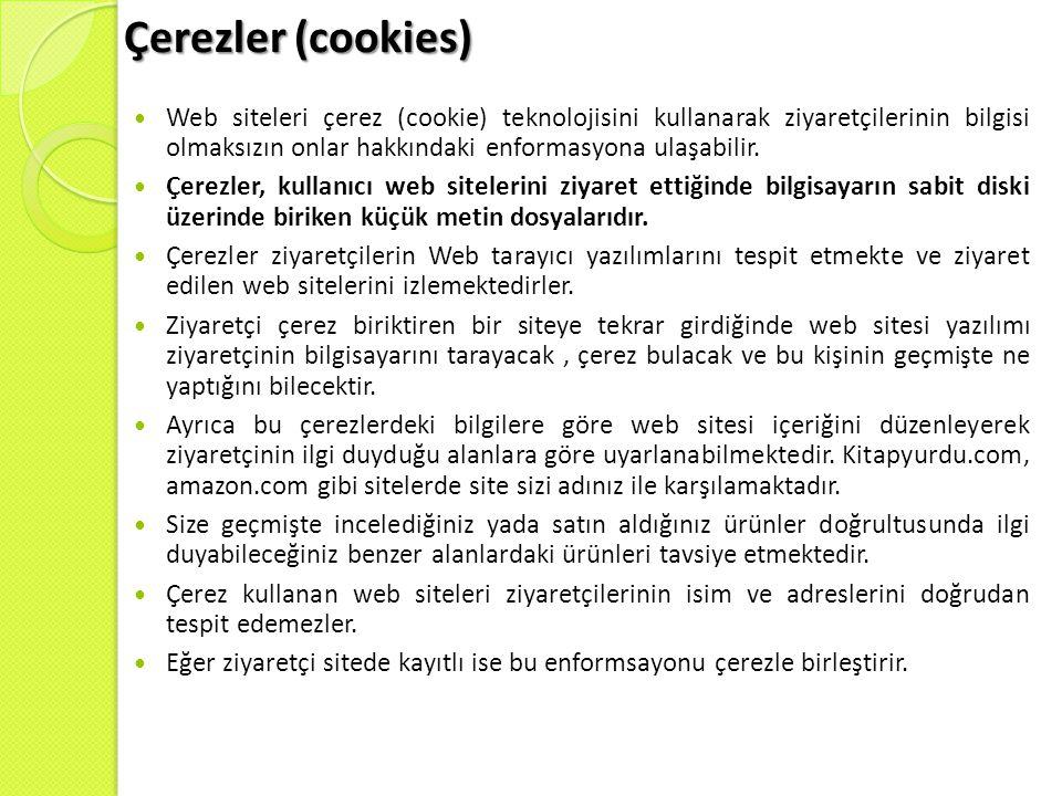 Çerezler (cookies)  Web siteleri çerez (cookie) teknolojisini kullanarak ziyaretçilerinin bilgisi olmaksızın onlar hakkındaki enformasyona ulaşabilir