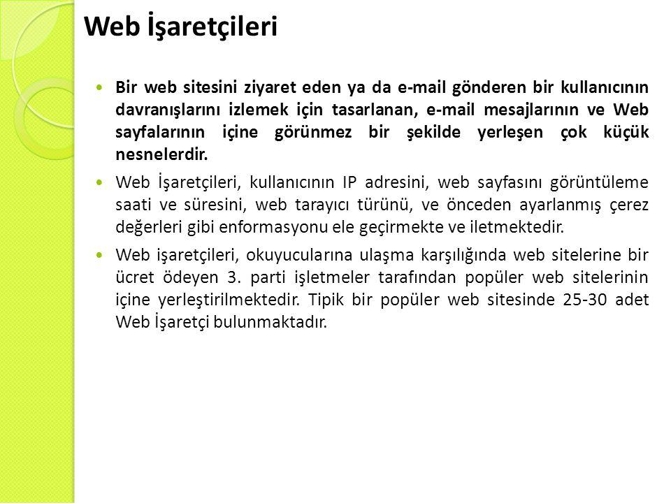 Web İşaretçileri  Bir web sitesini ziyaret eden ya da e-mail gönderen bir kullanıcının davranışlarını izlemek için tasarlanan, e-mail mesajlarının ve