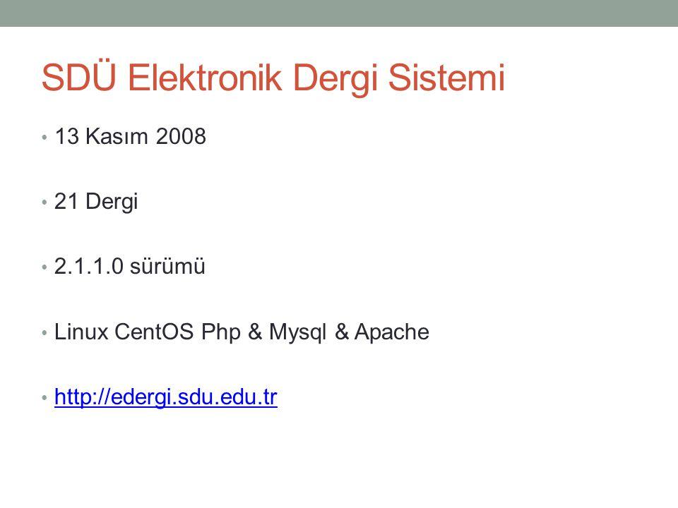 SDÜ Elektronik Dergi Sistemi • 13 Kasım 2008 • 21 Dergi • 2.1.1.0 sürümü • Linux CentOS Php & Mysql & Apache • http://edergi.sdu.edu.tr http://edergi.