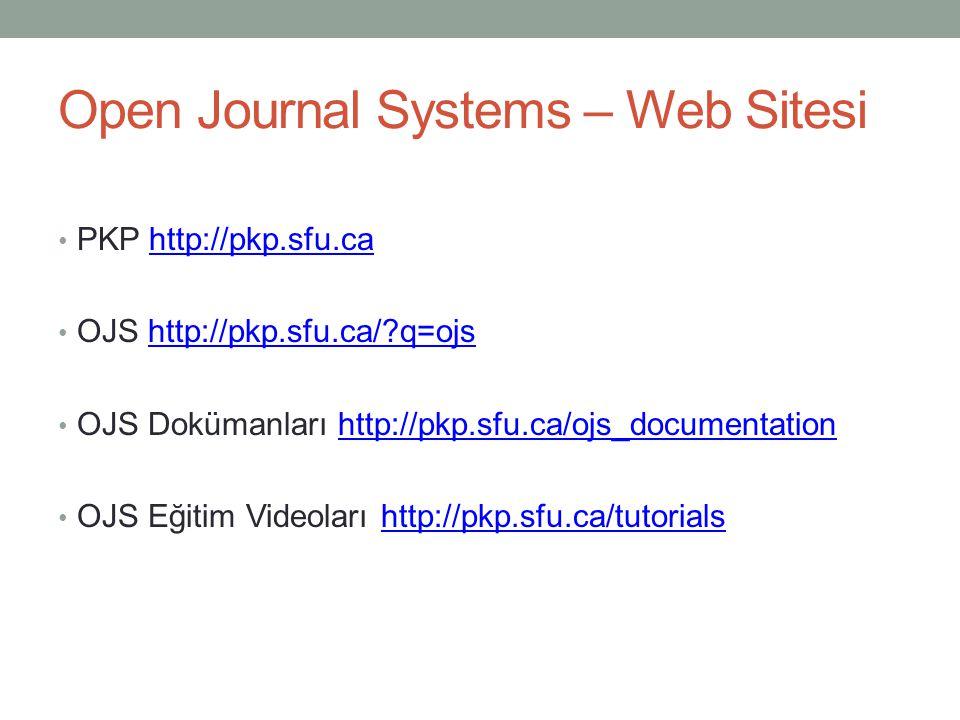 Open Journal Systems – Web Sitesi • PKP http://pkp.sfu.cahttp://pkp.sfu.ca • OJS http://pkp.sfu.ca/?q=ojshttp://pkp.sfu.ca/?q=ojs • OJS Dokümanları http://pkp.sfu.ca/ojs_documentationhttp://pkp.sfu.ca/ojs_documentation • OJS Eğitim Videoları http://pkp.sfu.ca/tutorialshttp://pkp.sfu.ca/tutorials