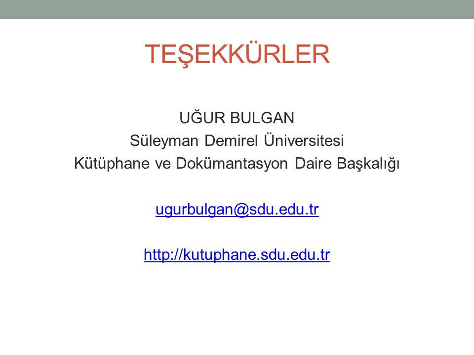 TEŞEKKÜRLER UĞUR BULGAN Süleyman Demirel Üniversitesi Kütüphane ve Dokümantasyon Daire Başkalığı ugurbulgan@sdu.edu.tr http://kutuphane.sdu.edu.tr