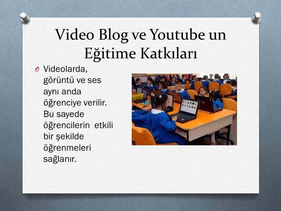 Video Blog ve Youtube un Eğitime Katkıları O Videolarda, görüntü ve ses aynı anda öğrenciye verilir. Bu sayede öğrencilerin etkili bir şekilde öğrenme