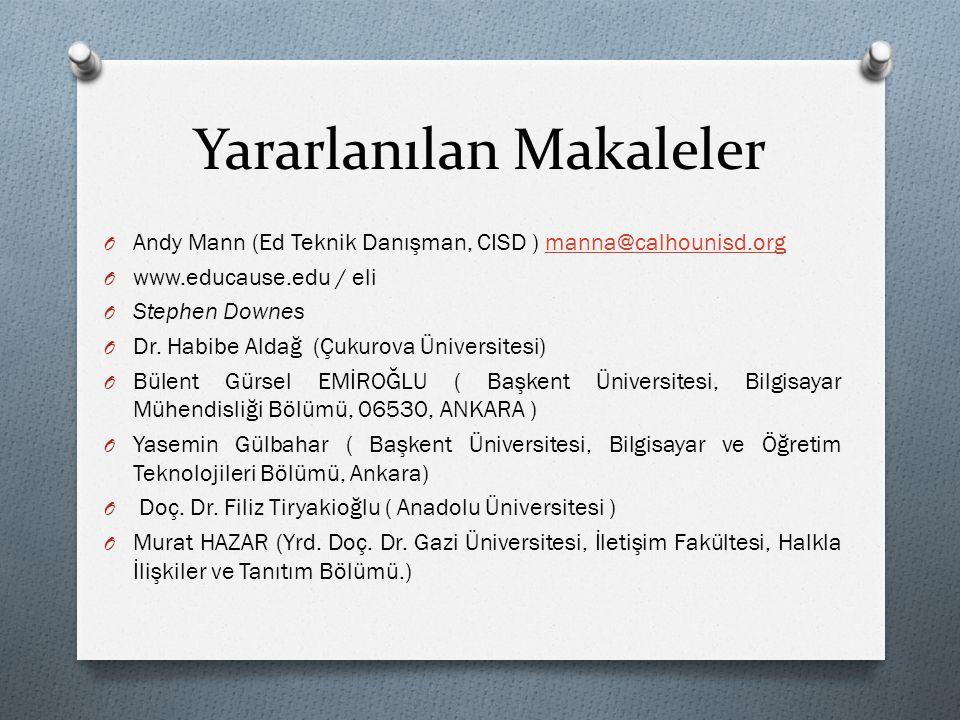 Yararlanılan Makaleler O Andy Mann (Ed Teknik Danışman, CISD ) manna@calhounisd.orgmanna@calhounisd.org O www.educause.edu / eli O Stephen Downes O Dr