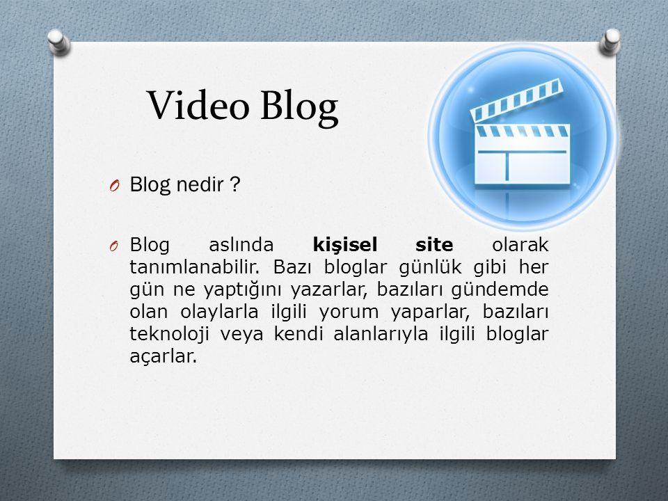 Video Blog O Blog nedir ? O Blog aslında kişisel site olarak tanımlanabilir. Bazı bloglar günlük gibi her gün ne yaptığını yazarlar, bazıları gündemde