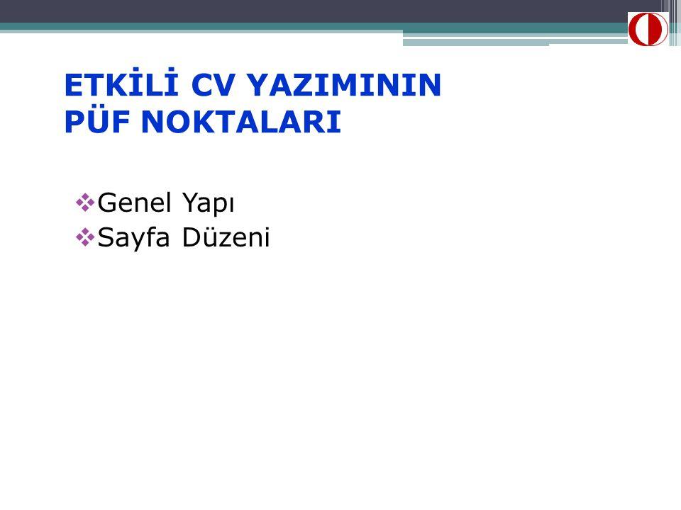 ETKİLİ CV YAZIMININ PÜF NOKTALARI  Genel Yapı  Sayfa Düzeni