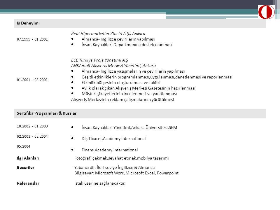 İş Deneyimi 07.1999 - 01.2001 Real Hipermarketler Zinciri A.Ş., Ankara  Almanca- İngilizce çevirilerin yapılması  İnsan Kaynakları Departmanına dest
