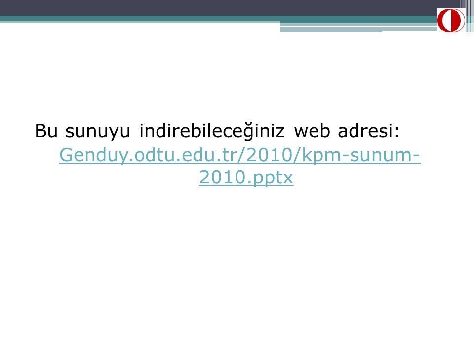 Bu sunuyu indirebileceğiniz web adresi: Genduy.odtu.edu.tr/2010/kpm-sunum- 2010.pptx