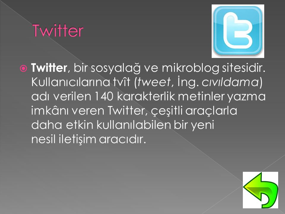  Twitter, bir sosyalağ ve mikroblog sitesidir.Kullanıcılarına tvît (tweet, İng.