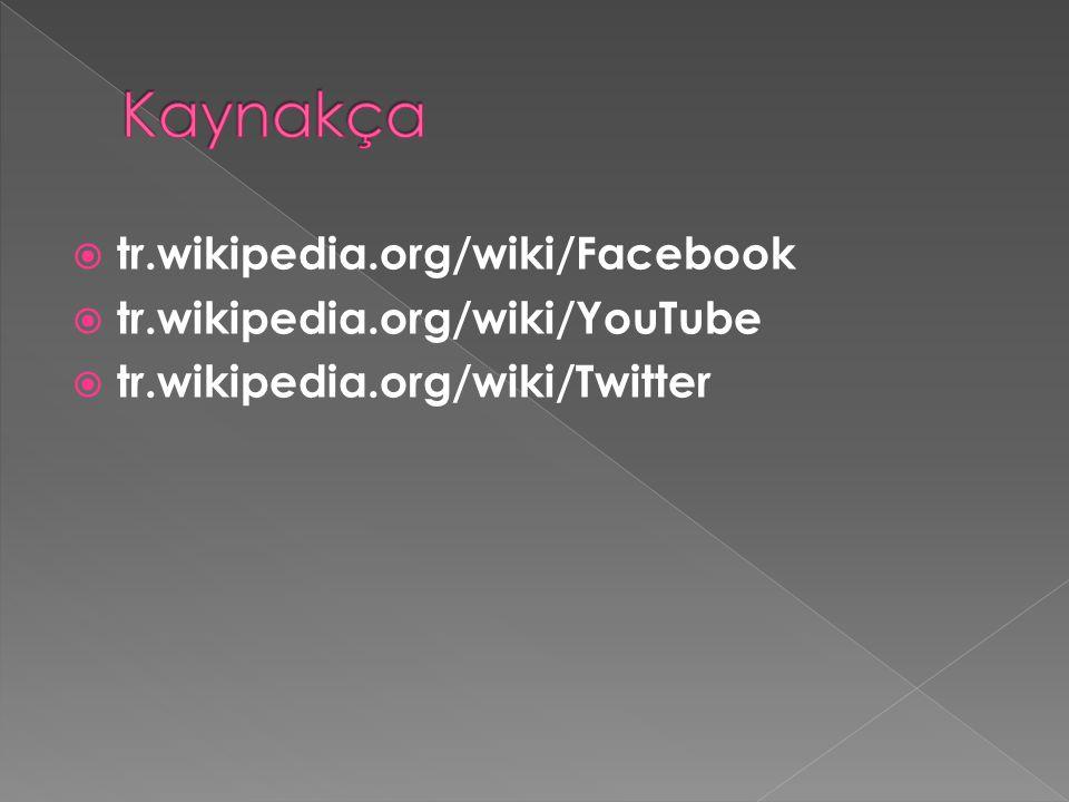  tr.wikipedia.org/wiki/Facebook  tr.wikipedia.org/wiki/YouTube  tr.wikipedia.org/wiki/Twitter