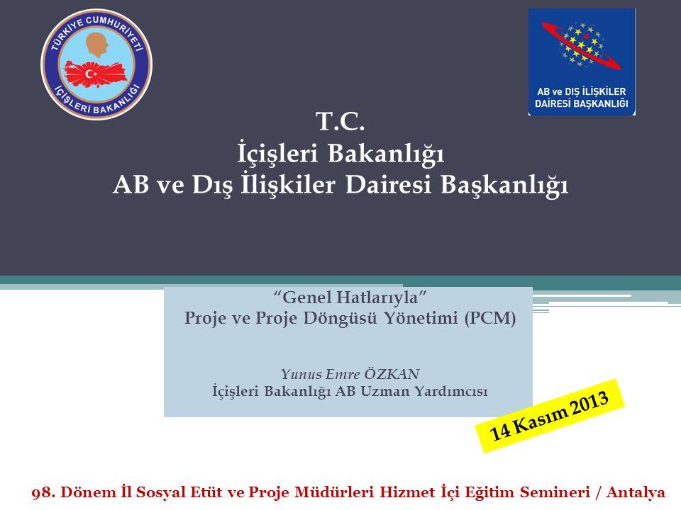 """T.C. İçişleri Bakanlığı AB ve Dış İlişkiler Dairesi Başkanlığı """"Genel Hatlarıyla"""" Proje ve Proje Döngüsü Yönetimi (PCM) Yunus Emre ÖZKAN İçişleri Baka"""