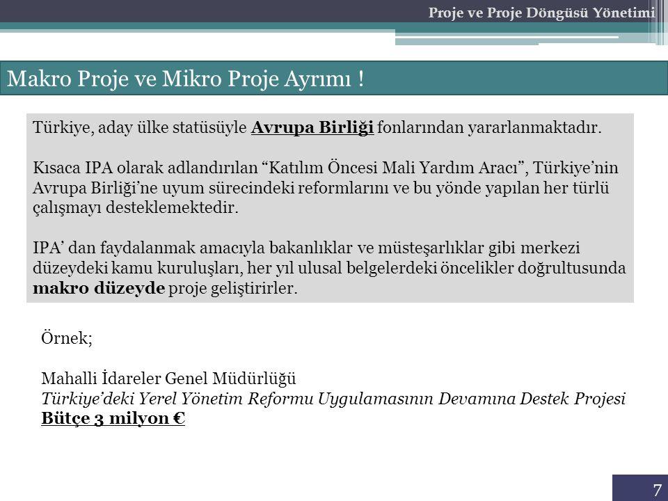 7 Proje ve Proje Döngüsü Yönetimi Makro Proje ve Mikro Proje Ayrımı ! Türkiye, aday ülke statüsüyle Avrupa Birliği fonlarından yararlanmaktadır. Kısac