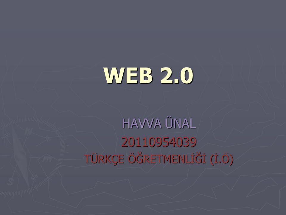 WEB 2.0 HAVVA ÜNAL 20110954039 TÜRKÇE ÖĞRETMENLİĞİ (İ.Ö)