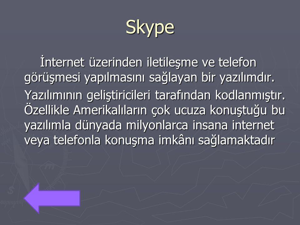 Skype İnternet üzerinden iletileşme ve telefon görüşmesi yapılmasını sağlayan bir yazılımdır. İnternet üzerinden iletileşme ve telefon görüşmesi yapıl