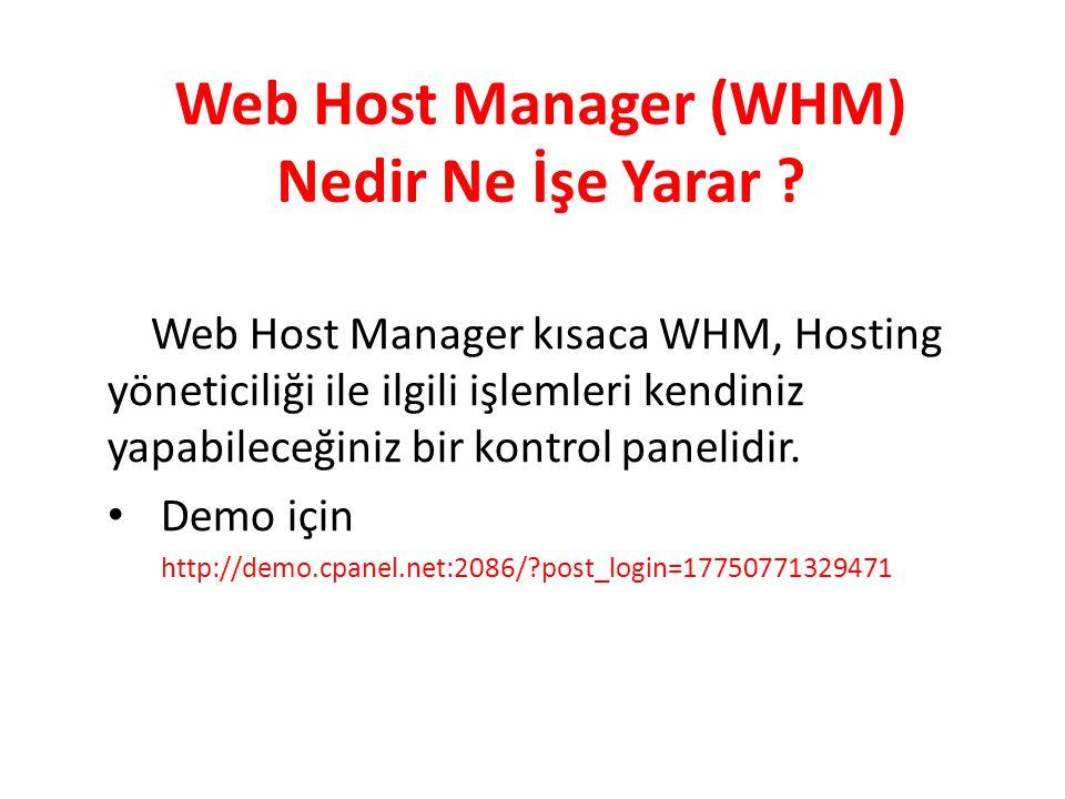 Web Host Manager (WHM) Nedir Ne İşe Yarar ? Web Host Manager kısaca WHM, Hosting yöneticiliği ile ilgili işlemleri kendiniz yapabileceğiniz bir kontro