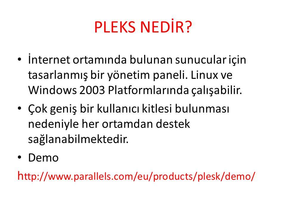 PLEKS NEDİR? • İnternet ortamında bulunan sunucular için tasarlanmış bir yönetim paneli. Linux ve Windows 2003 Platformlarında çalışabilir. • Çok geni