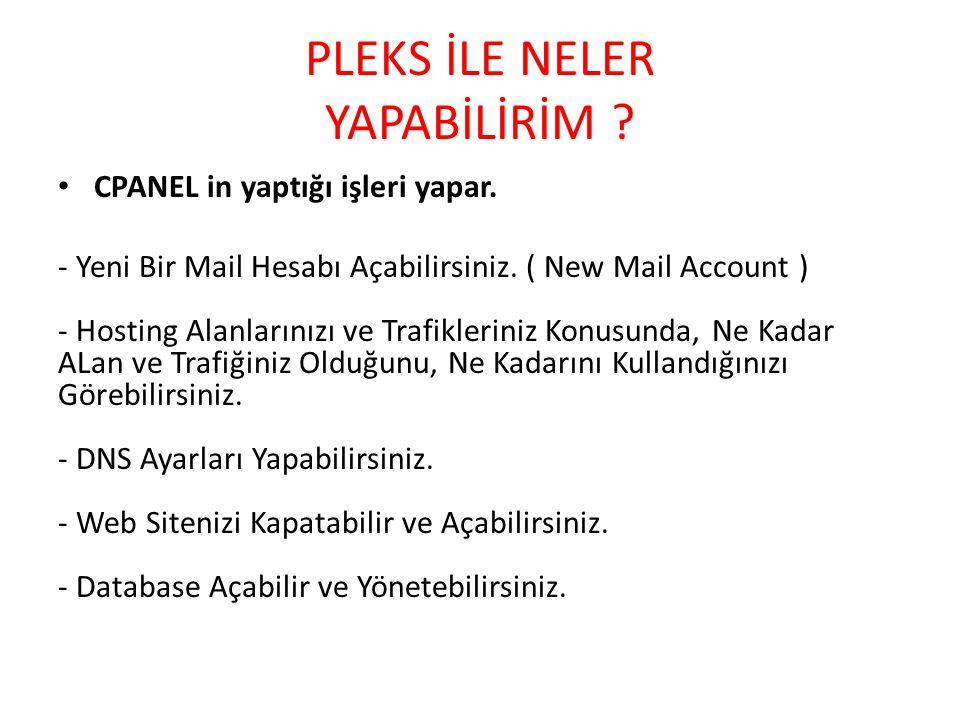 PLEKS İLE NELER YAPABİLİRİM ? • CPANEL in yaptığı işleri yapar. - Yeni Bir Mail Hesabı Açabilirsiniz. ( New Mail Account ) - Hosting Alanlarınızı ve T