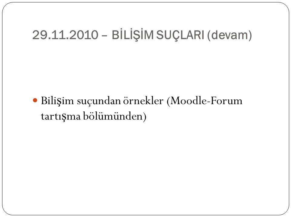 29.11.2010 – BİLİŞİM SUÇLARI (devam)  Bili ş im suçundan örnekler (Moodle-Forum tartı ş ma bölümünden)
