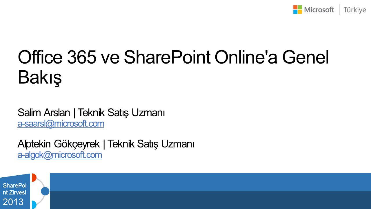 Office 365 ve SharePoint Online'a Genel Bakış Salim Arslan | Teknik Satış Uzmanı a-saarsl@microsoft.com SharePoi nt Zirvesi 2013 Alptekin Gökçeyrek |