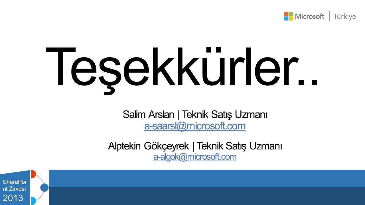 Teşekkürler.. SharePoi nt Zirvesi 2013 Salim Arslan | Teknik Satış Uzmanı a-saarsl@microsoft.com Alptekin Gökçeyrek | Teknik Satış Uzmanı a-algok@micr